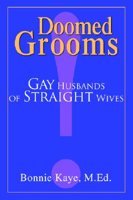 Doomed Grooms: Gay Husbands of Straight Wives - Kaye, Bonnie, M.Ed.