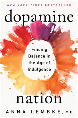 Dopamine Nation: Finding Balance in the Age of Indulgence - Lembke, Anna, Dr.