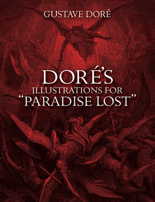 Dores Illustrations for Paradise Lost - Dore, Gustave, and Gustave, Dore, and Milton, John