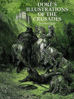 Dore's Illustrations of the Crusades - Dore, Gustave, and Dore