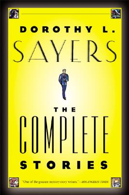 Dorothy L. Sayers: The Complete Stories - Sayers, Dorothy L, and Sandoe, James (Introduction by)