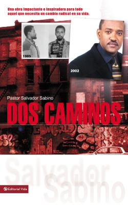 DOS Caminos: Un Impactante Testimonio de La Gracia de Dios - Sabino, Salvador