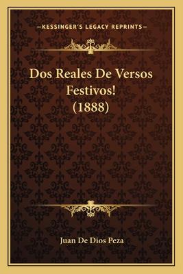 DOS Reales de Versos Festivos! (1888) - Peza, Juan De Dios