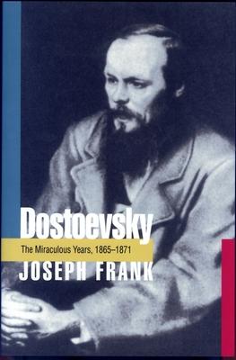 Dostoevsky: The Miraculous Years, 1865-1871 - Frank, Joseph