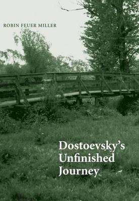 Dostoevsky's Unfinished Journey - Miller, Robin Feuer
