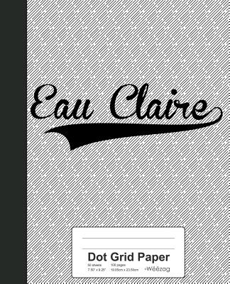Dot Grid Paper: EAU CLAIRE Notebook - Weezag
