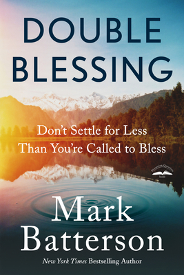 Double Blessing: Don't Settle for Less Than You're Called to Bless - Batterson, Mark
