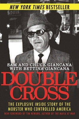 Double Cross: The Explosive Inside Story of the Mobster Who Controlled America - Giancana, Sam, and Giancana, Chuck, and Giancana, Bettina