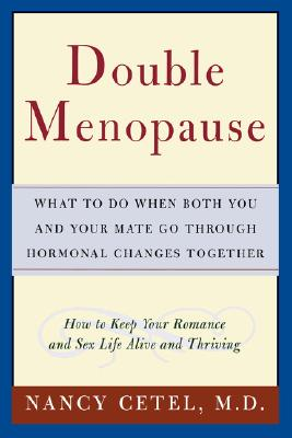 Double Menopause: What to Do When Both You and Your Mate Go Through Hormonal Changes Together - Cetel, Nancy, M.D.