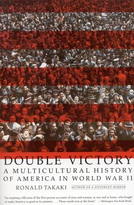 Double Victory: A Multicultural History of America in World War II - Takaki, Ronald