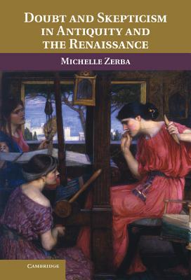 Doubt and Skepticism in Antiquity and the Renaissance - Zerba, Michelle, Dr.