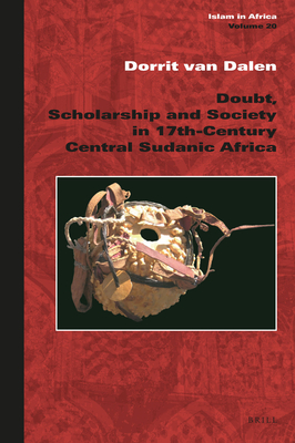 Doubt, Scholarship and Society in 17th-Century Central Sudanic Africa - Van Dalen, Dorrit