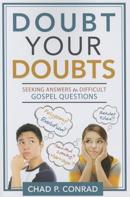 Doubt Your Doubts: Seeking Answers to Difficult Gospel Questions - Conrad, Chad P