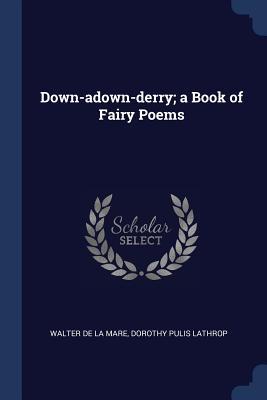 Down-Adown-Derry; A Book of Fairy Poems - De La Mare, Walter, and Lathrop, Dorothy Pulis