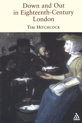 Down and Out in Eighteenth-Century London - Hitchcock, Tim