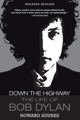 Down the Highway: The Life of Bob Dylan - Sounes, Howard