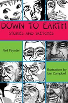 Down to Earth: Stories and Sketches - Paynter, Neil