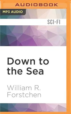 Down to the Sea - Forstchen, William R, and Lawlor, Patrick Girard (Read by)
