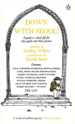 Down With Skool!: A Guide to School Life for Tiny Pupils and Their Parents - Willans, Geoffrey, and Searle, Ronald (Illustrator)