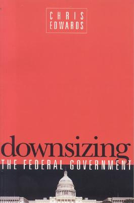 Downsizing the Federal Government - Edwards, Chris
