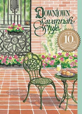 Downtown Savannah Style - Junior League of Savannah, and Junior League, and The Junior League of Savannah, Inc
