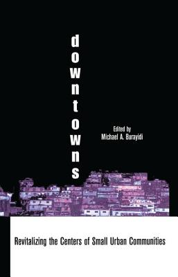 Downtowns: Revitalizing the Centers of Small Urban Communities - Burayidi, Michael A