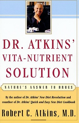 Dr. Atkins' Vita-Nutrient Solution: Nature's Answer to Drugs - Atkins, Robert C, M.D.