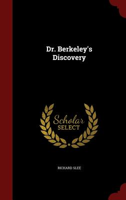 Dr. Berkeley's Discovery - Slee, Richard