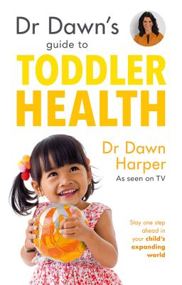 Dr Dawn's Guide to Toddler Health: Stay one step ahead in your child's expanding world - Harper, Dawn