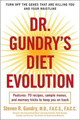 Dr. Gundry's Diet Evolution: Turn Off the Genes That Are Killing You and Your Waistline - Gundry, Steven R, Dr.