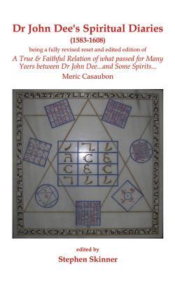 Dr. John Dee's Spiritual Diaries: 1583-1608 - Skinner, Stephen, Dr.