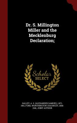Dr. S. Millington Miller and the Mecklenburg Declaration; - Salley, A S 1871-1961, and Ford, Worthington Chauncey
