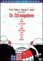 Dr. Strangelove or: How I Learned To Stop Worrying and Love the Bomb [Special Edition]