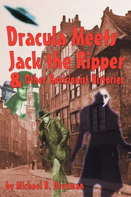 Dracula Meets Jack the Ripper and Other Revisionist Histories - Druxman, Michael B