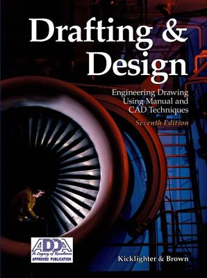 Drafting and Design: Engineering Drawing Using Manual and CAD Techniques - Kicklighter, Clois E, Ed, and Brown, Walter C