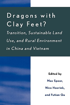 Dragons with Clay Feet?: Transition, Sustainable Land Use, and Rural Environment in China and Vietnam - Spoor, Max