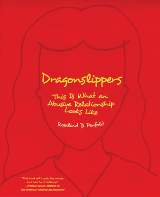Dragonslippers: This Is What an Abusive Relationship Looks Like - Penfold, Rosalind B