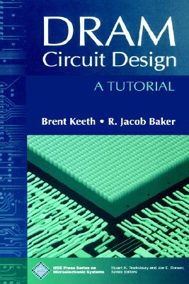 DRAM Circuit Design: A Tutorial - Keeth, Brent, and Baker, R Jacob