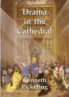 Drama in the Cathedral: The Twentieth Century Encounter of Church and Stage - Pickering, Kenneth
