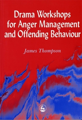 Drama Workshops for Anger Management and Offending Behaviour - Thompson, James