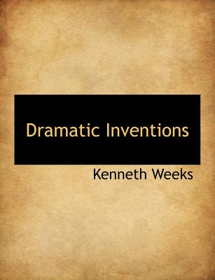 Dramatic Inventions - Weeks, Kenneth