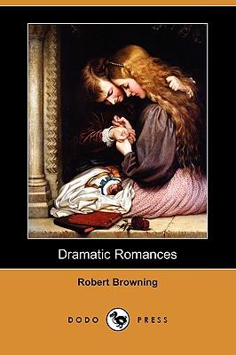 Dramatic Romances (Dodo Press) - Browning, Robert