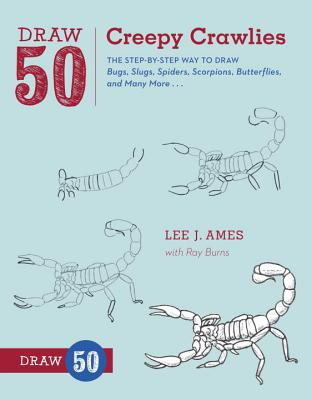 Draw 50 Creepy Crawlies: The Step-By-Step Way to Draw Bugs, Slugs, Spiders, Scorpions, Butterflies, and Many More... - Ames, Lee J, and Burns, Ray