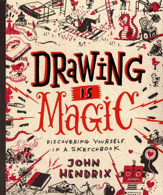 Drawing Is Magic: Discovering Yourself in a Sketchbook - Hendrix, John