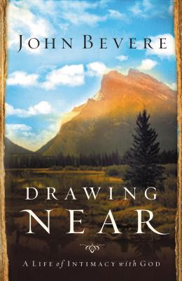 Drawing Near: A Life of Intimacy with God - Bevere, John