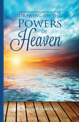 Drawing on the Powers of Heaven - Harrison, Grant Von