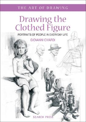 Drawing the Clothed Figure: Portraits of People in Everyday Life - Civardi, Giovanni
