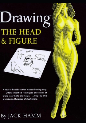 Drawing the Head and Figure: A How-To Handbook That Makes Drawing Easy - Hamm, Jack