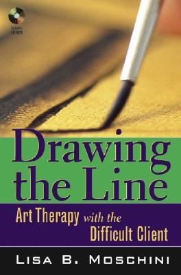 Drawing the Line: Art Therapy with the Difficult Client - Moschini, Lisa B