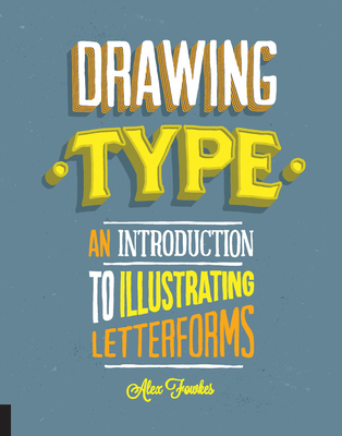 Drawing Type: An Introduction to Illustrating Letterforms - Fowkes, Alex